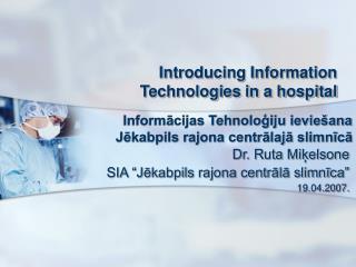 Informācijas Tehnoloģiju ieviešana Jēkabpils rajona centrālajā slimnīcā