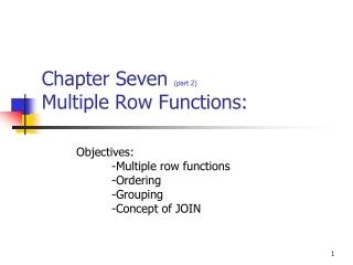 Chapter Seven  (part 2) Multiple Row Functions: