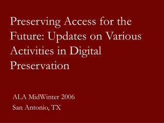Preserving Access for the Future: Updates on Various Activities in Digital Preservation