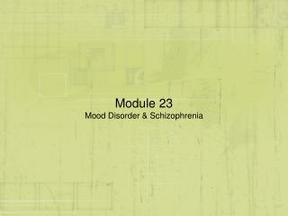 Module 23 Mood Disorder & Schizophrenia