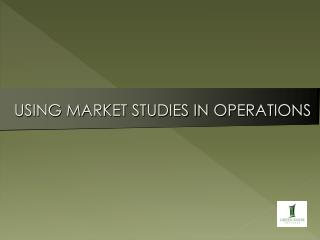 USING MARKET STUDIES IN OPERATIONS