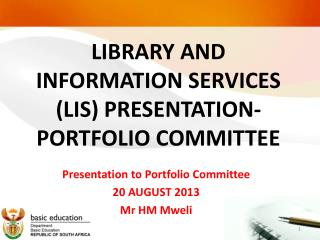 LIBRARY AND INFORMATION SERVICES (LIS) PRESENTATION- PORTFOLIO COMMITTEE