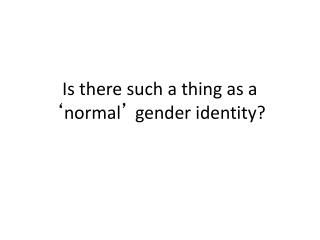 Is there such a thing as a  � normal �  gender identity?
