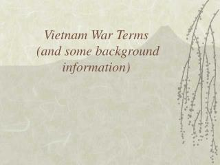 Vietnam War Terms  (and some background information)