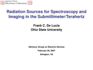 Radiation Sources for Spectroscopy and Imaging in the Submillimeter/Terahertz Frank C. De Lucia