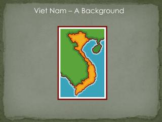 Viet Nam – A Background