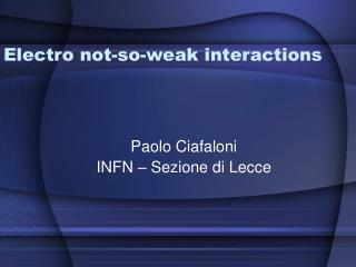Electro not-so-weak interactions