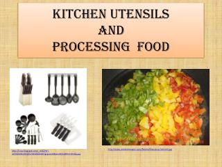 K itchen  utensils and Processing food