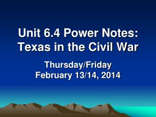 Unit 6.4 Power Notes: Texas in the Civil War