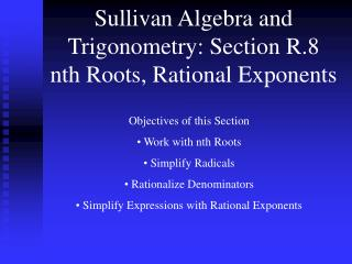 Sullivan Algebra and Trigonometry: Section R.8 nth Roots, Rational Exponents