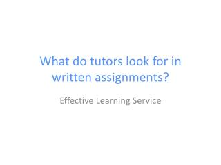 What do tutors look for in written assignments?