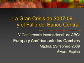 La Gran Crisis de 2007-09..... y el Fallo del Banco Central