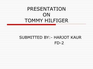 PRESENTATION ON  TOMMY HILFIGER