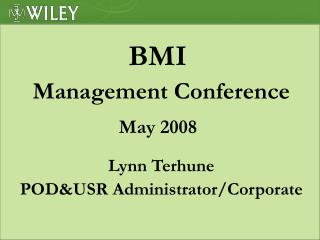 BMI  Management Conference May 2008 Lynn Terhune POD&USR Administrator/Corporate