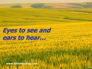 Eyes to see and ears to hear…