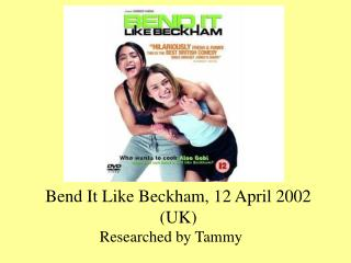 Bend It Like Beckham, 12 April 2002 (UK)