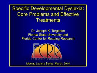 Specific Developmental Dyslexia: Core Problems and Effective Treatments Dr. Joseph K. Torgesen