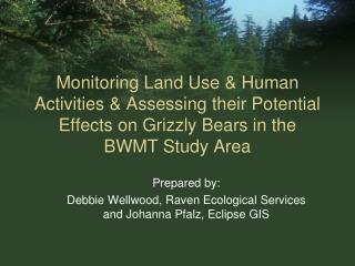 Prepared by: Debbie Wellwood, Raven Ecological Services and Johanna Pfalz, Eclipse GIS
