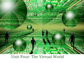 Unit Four: The Virtual World