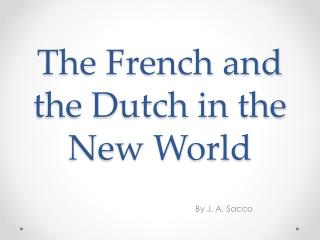 The French and the Dutch in the New World