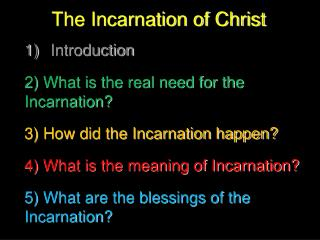The Incarnation of Christ Introduction 2) What is the real need for the Incarnation?