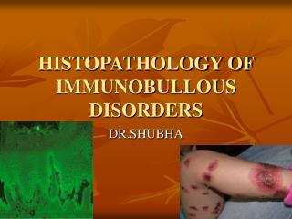 HISTOPATHOLOGY OF IMMUNOBULLOUS DISORDERS