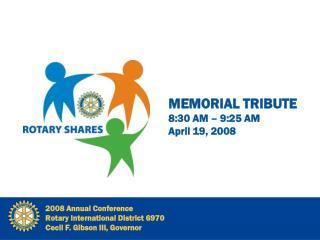 MEMORIAL TRIBUTE 8:30 AM – 9:25 AM April 19, 2008