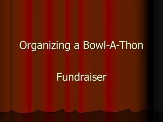 Organizing a Bowl-A-Thon