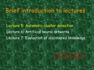 Lecture 5: Automatic cluster detection Lecture 6: Artificial neural networks