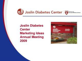 Joslin Diabetes Center  Marketing Ideas  Annual Meeting 2009
