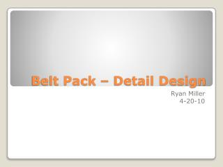 Belt Pack � Detail Design