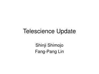 Telescience Update