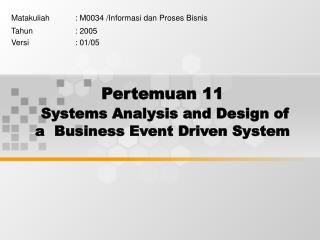 Pertemuan 11 Systems Analysis and Design of a  Business Event Driven System