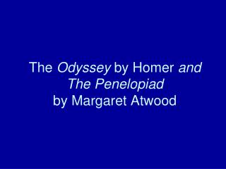 The  Odyssey  by Homer  and The Penelopiad by Margaret Atwood