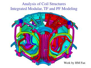 Analysis of Coil Structures Integrated Modular, TF and PF Modeling