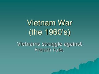 Vietnam War (the 1960's)