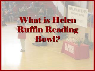 What is Helen Ruffin Reading Bowl?