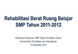 Rehabilitasi  Berat  Ruang Belajar SMP Tahun 2011-2012