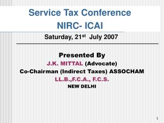 Presented By J.K. MITTAL  (Advocate) Co-Chairman (Indirect Taxes) ASSOCHAM   LL.B.,F.C.A., F.C.S.
