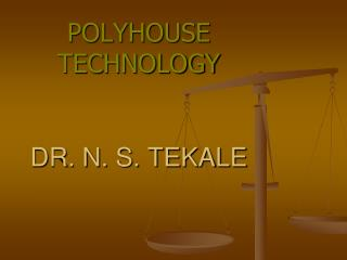 POLYHOUSE TECHNOLOGY    DR. N. S. TEKALE