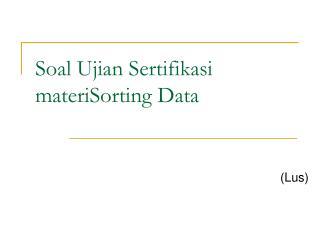 Soal Ujian Sertifikasi materiSorting Data