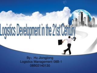 By :Hu Jiongjiong Logistics Management 08B-1 08B02140130