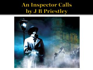 An Inspector Calls  by J B Priestley