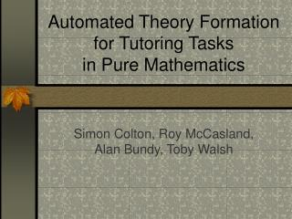Automated Theory Formation for Tutoring Tasks  in Pure Mathematics