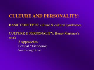 CULTURE AND PERSONALITY:  BASIC CONCEPTS: culture  cultural syndromes  CULTURE  PERSONALITY: Benet-Martinez s work   2 A