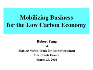 Mobilizing Business  for the Low Carbon Economy