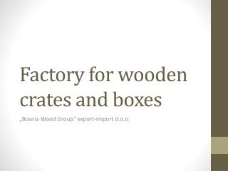Factory for wooden crates and boxes