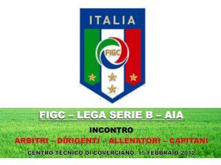 FIGC – LEGA SERIE B – AIA INCONTRO ARBITRI – DIRIGENTI – ALLENATORI – CAPITANI