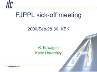 FJPPL kick-off meeting  2006/Sep/28-30, KEK