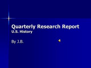 Quarterly Research Report U.S. History